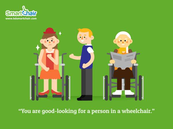 You are good looking for a person in a wheelchair grande